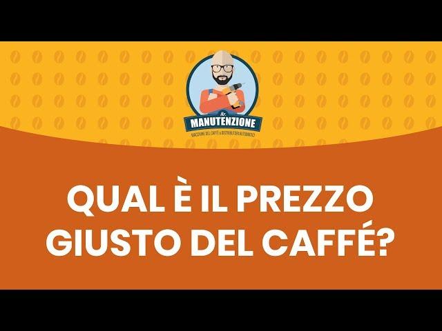Qual è il prezzo giusto del caffé?