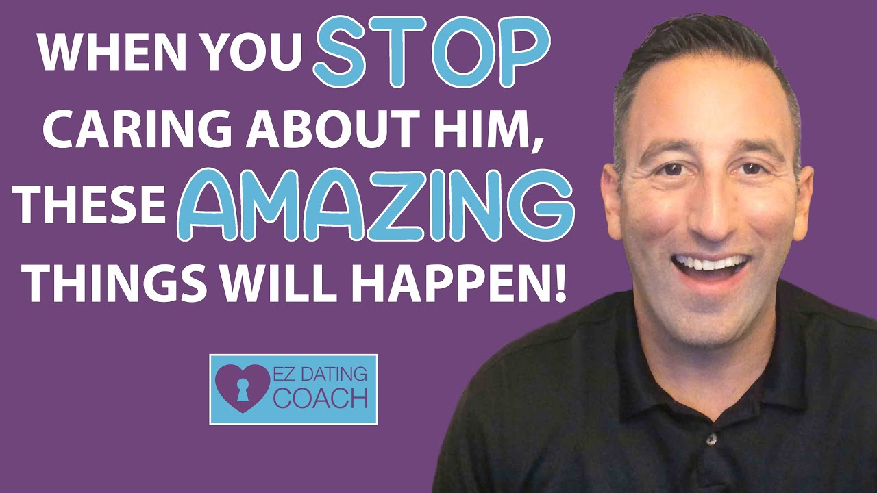 When You Stop Caring About Him... These Amazing Things Happen!
