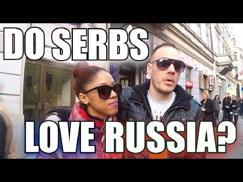 Do SERBS love PUTIN & Mother RUSSIA?