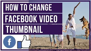 How To Change Facebook Video Thumbnail And Title - Custom Thumbnail