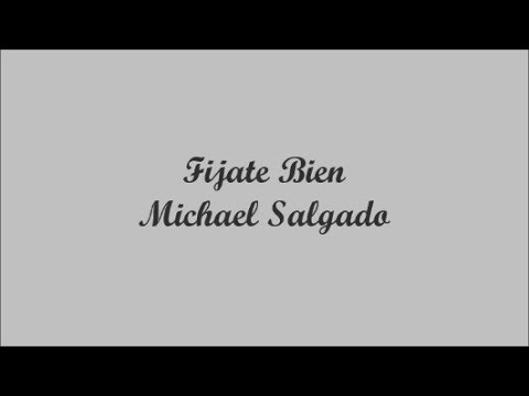 Fijate Bien (Pay Good Attention) - Michael Salgado (Letra - Lyrics)
