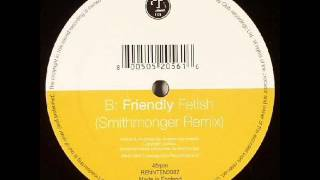 Friendly - Fetish (Smithmonger Remix)