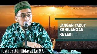 Jangan Takut Kehilangan Rezeki Ustadz Adi Hidayat Lc MA