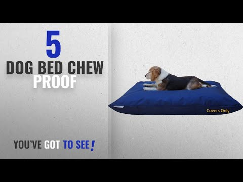 Top 5 Dog Bed Chew Proof [2018 Best Sellers]: Do It Yourself DIY Pet Bed Pillow Duvet 1680 Ballistic