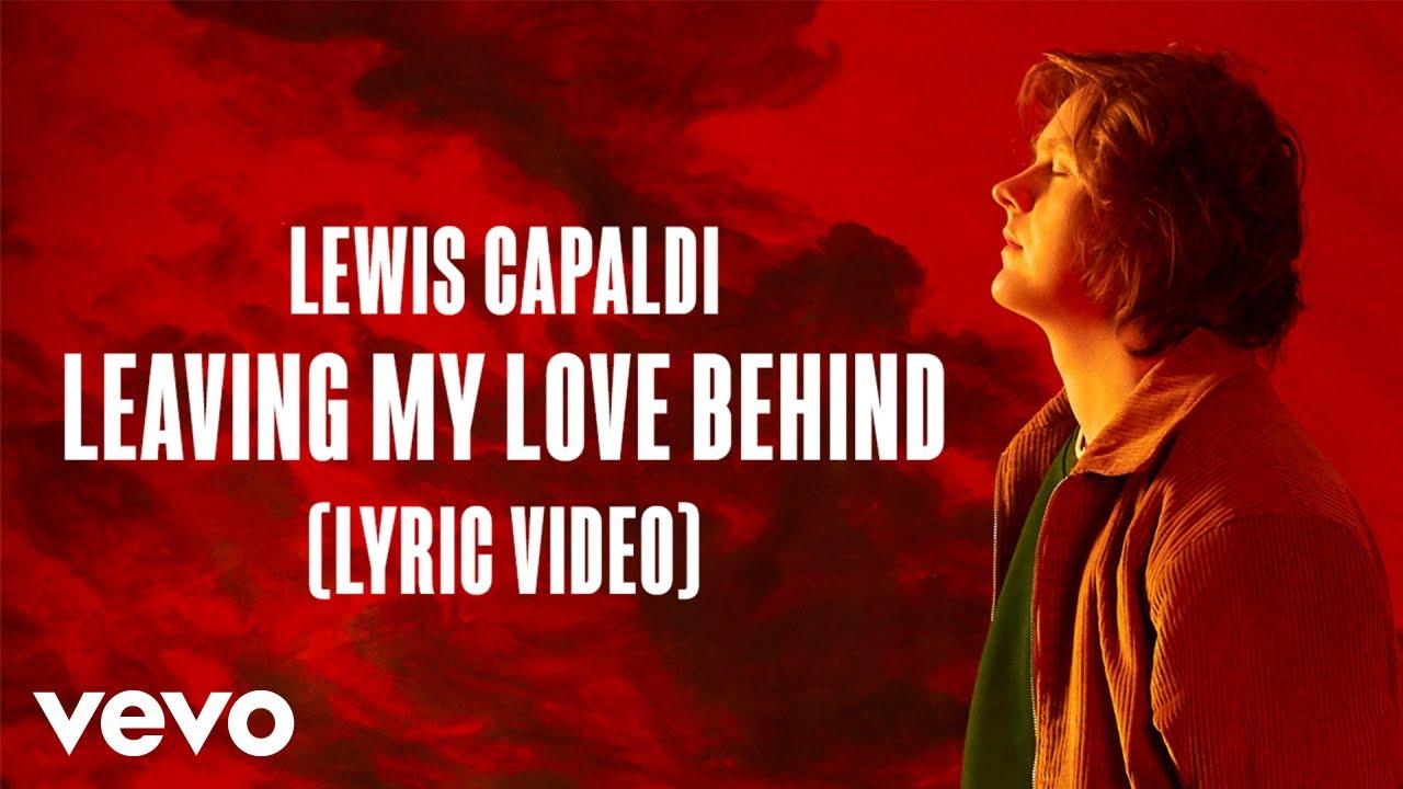 Lewis Capaldi   Leaving My Love Behind Lyric Video