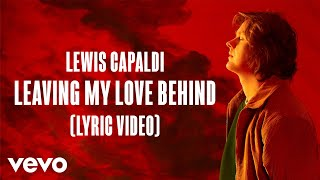 Lewis Capaldi - Leaving My Love Behind (Lyric Video)