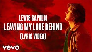 Download Lewis Capaldi - Leaving My Love Behind (Lyric Video) Mp3 and Videos