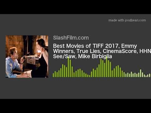 Best Movies of TIFF 2017, Emmy Winners, True Lies, CinemaScore, HHN, See/Saw, Mike Birbiglia