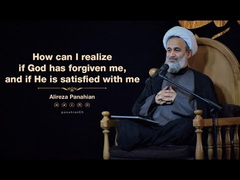 How can I realize if God has forgiven me, and if He is satisfied with me? | Alireza Panahian