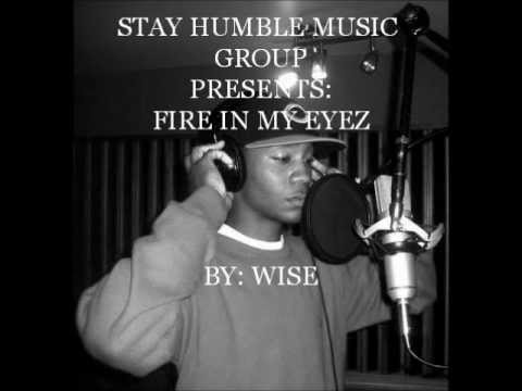 Stay Humble Music Group Presents :Fire In My Eyez by Wise