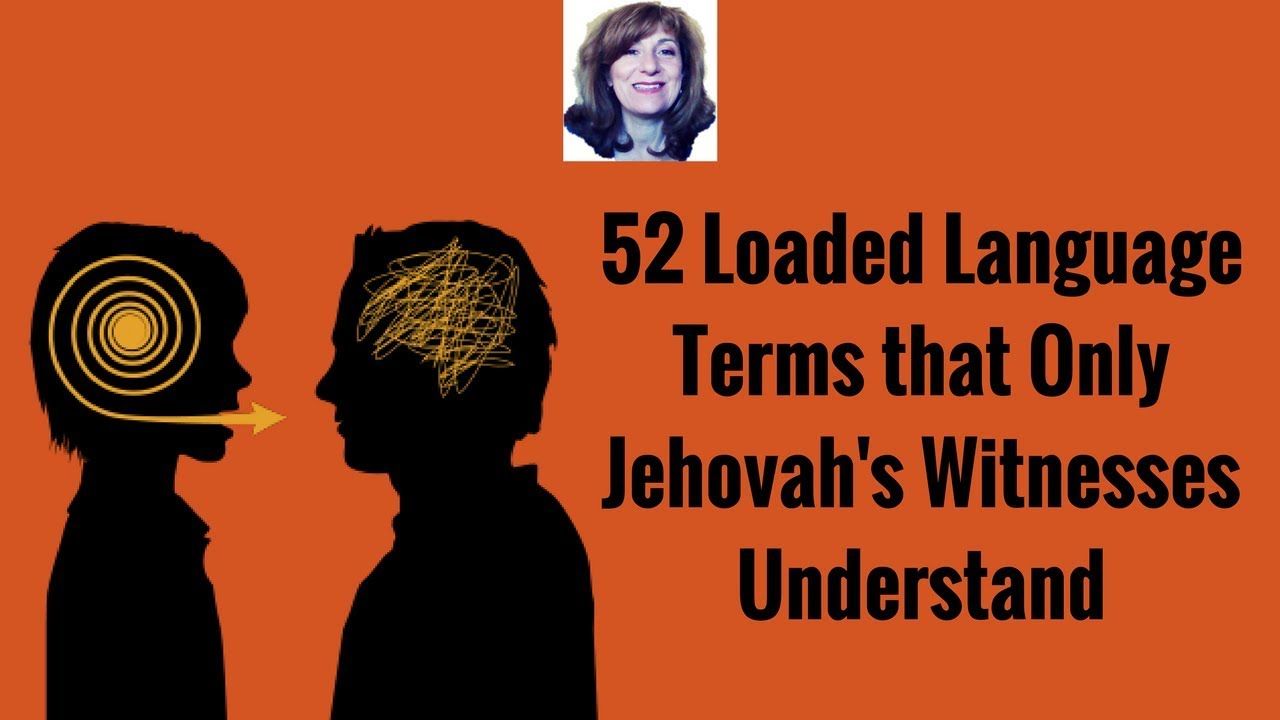 55 Loaded Language Terms ONLY Jehovah's Witnesses Use and