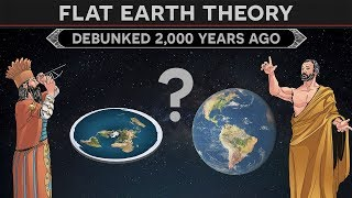 Flat Earth Theory - How Was It Debunked 2,000 Years Ago?