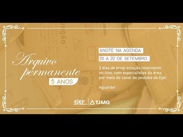 """1º Dia - Seminário """"Comemoração do Aniversário de 5 anos do Arquivo Permanente do TJMG"""""""