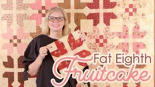 Fat Eighth Fruitcake | Shortcut Quilt | Fat Quarter Shop