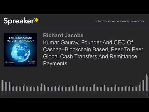 Kumar Gaurav, Founder And CEO Of Cashaa–Blockchain Based, Peer-To-Peer Global Cash Transfers And Rem