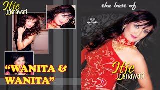 Itje Trisnawati - Wanita dan Wanita (Karaoke)