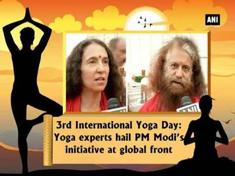 3rd International Yoga Day: Yoga experts hail PM Modi's initiative at global front - ANI News
