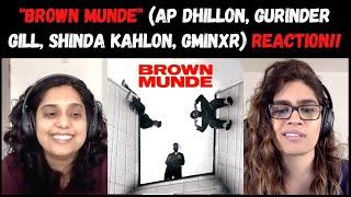BROWN MUNDE REACTION!! || AP DHILLON, GURINDER GILL, SHINDA KAHLON, GMINXR