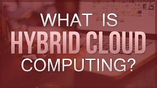 What Is Hybrid Cloud Computing & How Does It Work?