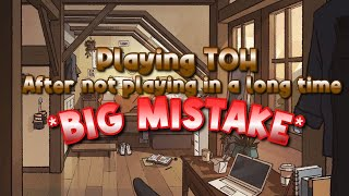 PLAYING TOH AFTER I HAVEN'T PLAYED IN A WHILE **BIG MISTAKE!!**|| MISS RERE