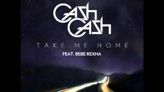 Cash Cash feat. Bebe Rexha - Take Me Home (Original Mix)