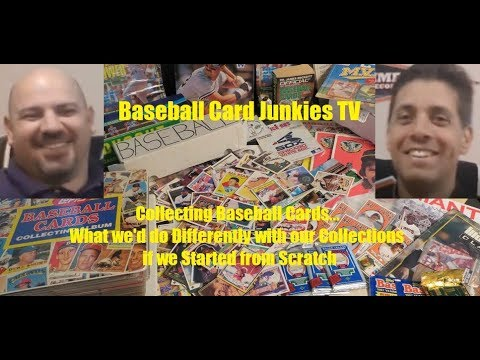Bbcjtv Collecting Baseball Cards What Wed Do Differently With Our Collections