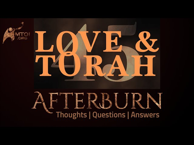 Afterburn   Thoughts, Q&A on Love and Torah   Part 45