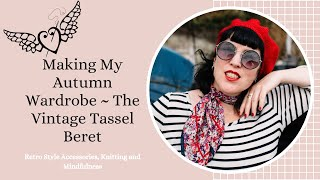 Making my Autumn Wardrobe ~ the Vintage Tassel Beret
