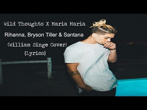Wild Thoughts X Maria Maria - Rihanna, Bryson Tiller & Santana (William Singe Cover) {Lyrics}
