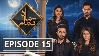 Mah e Tamaam Episode #15 HUM TV Drama 07 May 2018