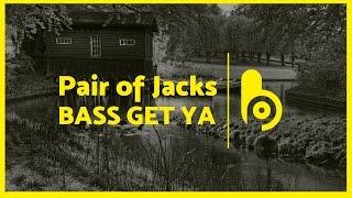 Pair of Jacks - Bass Get Ya (Original Mix)