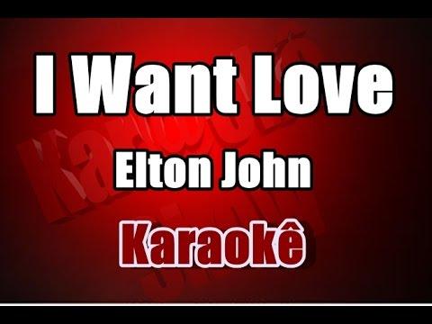 I Want Love - Elton John - Karaoke