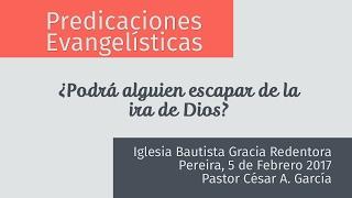 Predicaciones Evangelísticas - La ira de Dios ¿Podrás huir de ella?