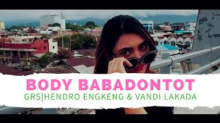 Gambar cover BODY BABADONTOT - GRS ( HENDRO ENGKENG VANDI LAKADA ) ( OFFICIAL MUSIC VIDEO)