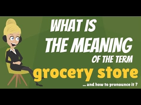 What is GROCERY STORE? What does GROCERY STORE mean? GROCERY STORE meaning & explanation