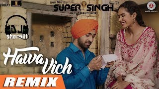 Hawa Vich - Remix | DJ SherGill | Super Singh | Diljit Dosanjh & Sunidhi Chauhan | 2017
