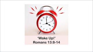 06/09/20: 'Wake Up!' Romans 13: 8-14