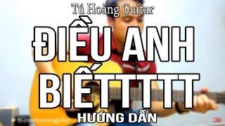 [Guitar] Hướng Dẫn: ĐIỀU ANH BIẾT Chi Dân - Full hợp âm tone gốc