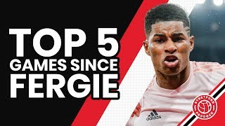 Top 5 Manchester United Games Since Fergie