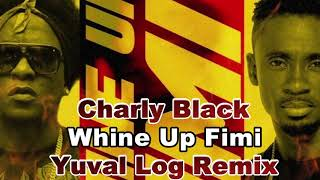 Charly Black & Chris Martin - Whine Up Fimi (Yuval Log Reggaton Remix)