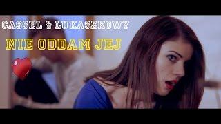 Cassel & Łukaszowy – Nie oddam jej