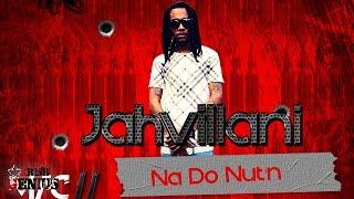 Jahvillani - Nah Do Nut'n (Raw) Mac 11 Riddim - April 2017