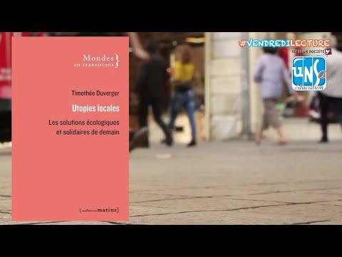 """""""Utopies locales - Les solutions écologiques et solidaires de demain"""" Timothée Duverger"""