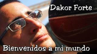Dakor Forte - Bienvenidos a mi mundo