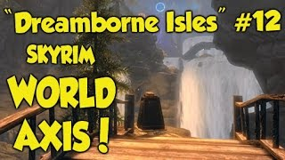 "Skyrim Remastered WORLD AXIS! ""Dreamborne Isle"" #12 (Xbox One Mods)"