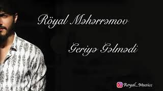 Royal Meherremov - Geriye Gelmedi 2019