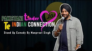 Pakistani Tinder Te Indian Connection - Stand Up Comedy Ft. Manpreet Singh
