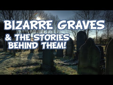 Bizarre Graves And The Stories Behind Them