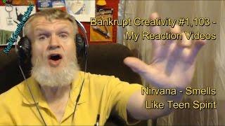 Nirvana Smells Like Teen Spirit Bankrupt Creativity 1 103 My Reaction Videos