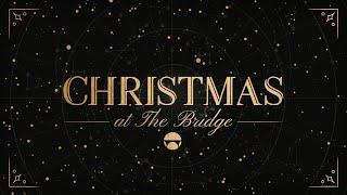 Christmas At The Bridge | The Bridge Church